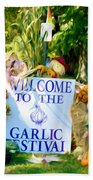 Welcome To The Garlic Festival Bath Towel