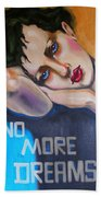 No More Dreams Bath Towel