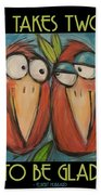 It Takes Two To Be Glad Poster Bath Towel