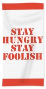 Stay Hungry Stay Foolish Bath Towel