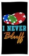 I Never Bluff Poker Player Gambling Gift Bath Towel