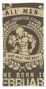 All Men Are Created Equal, But Only The Best Are Born In February Bath Towel