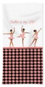 Ballet Is My Life Bath Towel