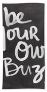 Be Your Own Buzz Black White- Art By Linda Woods Bath Towel