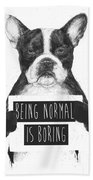 Being Normal Is Boring Bath Towel