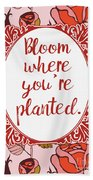 Bloom Where You're Planted Bath Towel