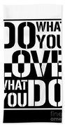 Do What You Love What You Do Bath Towel