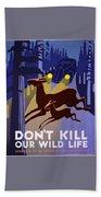 Don't Kill Our Wildlife Bath Towel