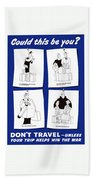 Don't Travel Unless It Helps Win The War Bath Towel