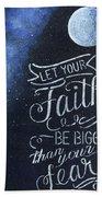 Faith Be Bigger Bath Towel