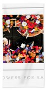 Flowers For Sale Poster Bath Towel