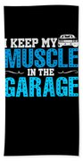 I Keep My Muscle In The Garage Bath Towel