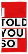 I Told You So Bath Towel by Linda Woods