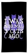 I Was Normal 3 Cats Ago 5 Bath Towel