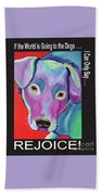 If The World Is Going To The Dogs I Can Only Say Rejoice Bath Towel