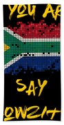 If You Are South African Say Howzit Bath Towel