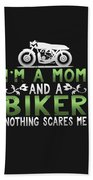 Im A Mom And A Biker Nothing Scares Me Bath Towel