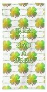 Irish I Had A Beer Typography Bath Towel