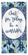 Just For Today, Be A Warrior Bath Towel