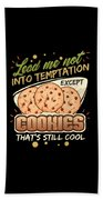 Lead Me Not Into Temptation Except Cookies Thats Still Cool Bath Towel