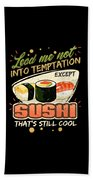 Lead Me Not Into Temptation Except Sushi Thats Still Cool Bath Towel