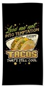 Lead Me Not Into Temptation Except Tacos Thats Still Cool Bath Towel