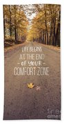 Life Begins At The End Of Your Comfort Zone Bath Towel