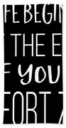 Life Begins At The End Of Your Comfort Zone Tee Bath Towel