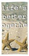 Life's Better Together Starfish Bath Towel