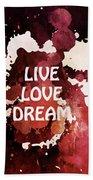 Live Love Dream Urban Grunge Passion Bath Towel