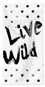 Live Wild Bath Towel by Pati Photography