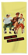Loose Talk Can Cost Lives - World War Two Bath Towel