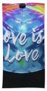 Love Is Love Bath Towel
