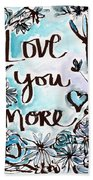 Love You More- Watercolor Art By Linda Woods Bath Towel