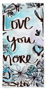 Love You More- Watercolor Art By Linda Woods Bath Towel