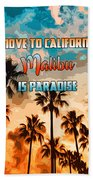 Malibu Is Paradise Bath Towel