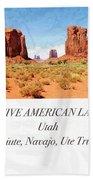 Native American Land, Monument Valley, Navajo Tribal Park Bath Towel