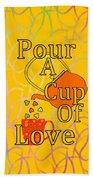 Pour A Cup Of Love - Beverage Art Bath Towel