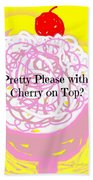 Pretty Please With A Cherry On Top Bath Towel