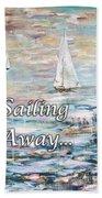 Sailing Away Bath Towel