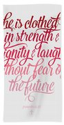 She Is Clothed Proverbs 31 25 Bath Towel