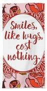 Smiles, Like Hugs, Cost Nothing Bath Towel