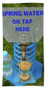 Spring Water On Tap Here Bath Towel