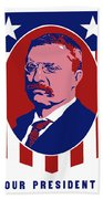 Teddy Roosevelt - Our President  Hand Towel