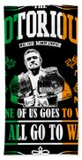 Th Notorious Conor Mcgregor Inspired Design If One Of Us Goes To War We All Go To War Bath Towel