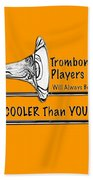 Trombone Players Are Cooler Than You Bath Towel