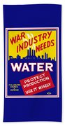 War Industry Needs Water - Wpa Bath Towel