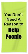 You Dont Need A Reason To Help People 5444.02 Bath Towel