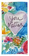 You Matter Heart And Flowers- Art By Linda Woods Bath Towel