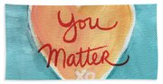 You Matter Love Bath Towel